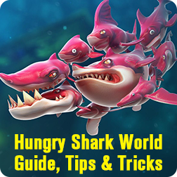 Hungry Shark World Beginner Guide, Tips, Cheats & Tricks to help you survive longer