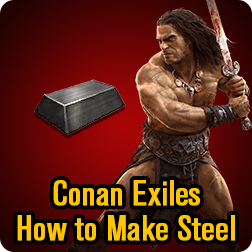 Conan Exiles How to Make Steel Bars: Best and Fastest Way to Craft Hardened Steel